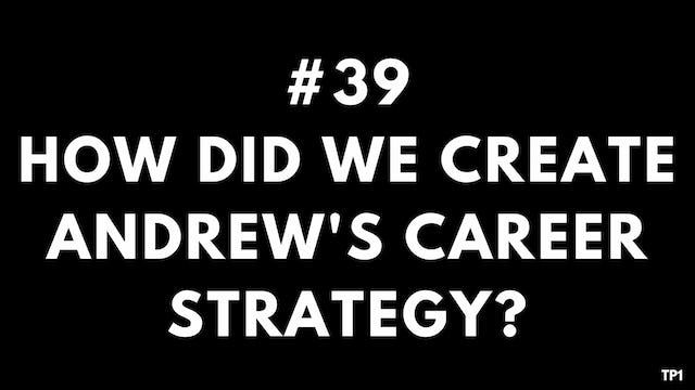39 TP1 How did we create Andrew's career strategy