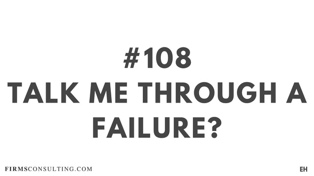 108 17.10 EH Talk me through a failure