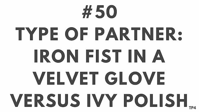 50 BAR14 TP4 Type of partner. Iron fist in a velvet glove versus Ivy polish