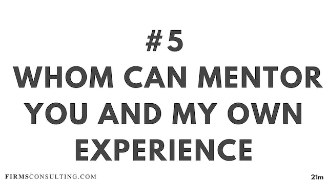 5 21D ME Whom can mentor you and my own experience