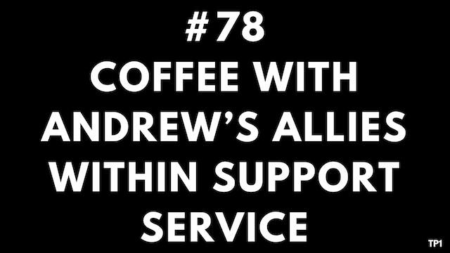 78 TP1 Coffee with Andrew's allies within support service
