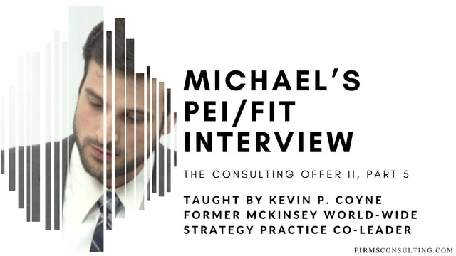 The Consulting Offer 2: 5 Michael's PEI/FIT Interview