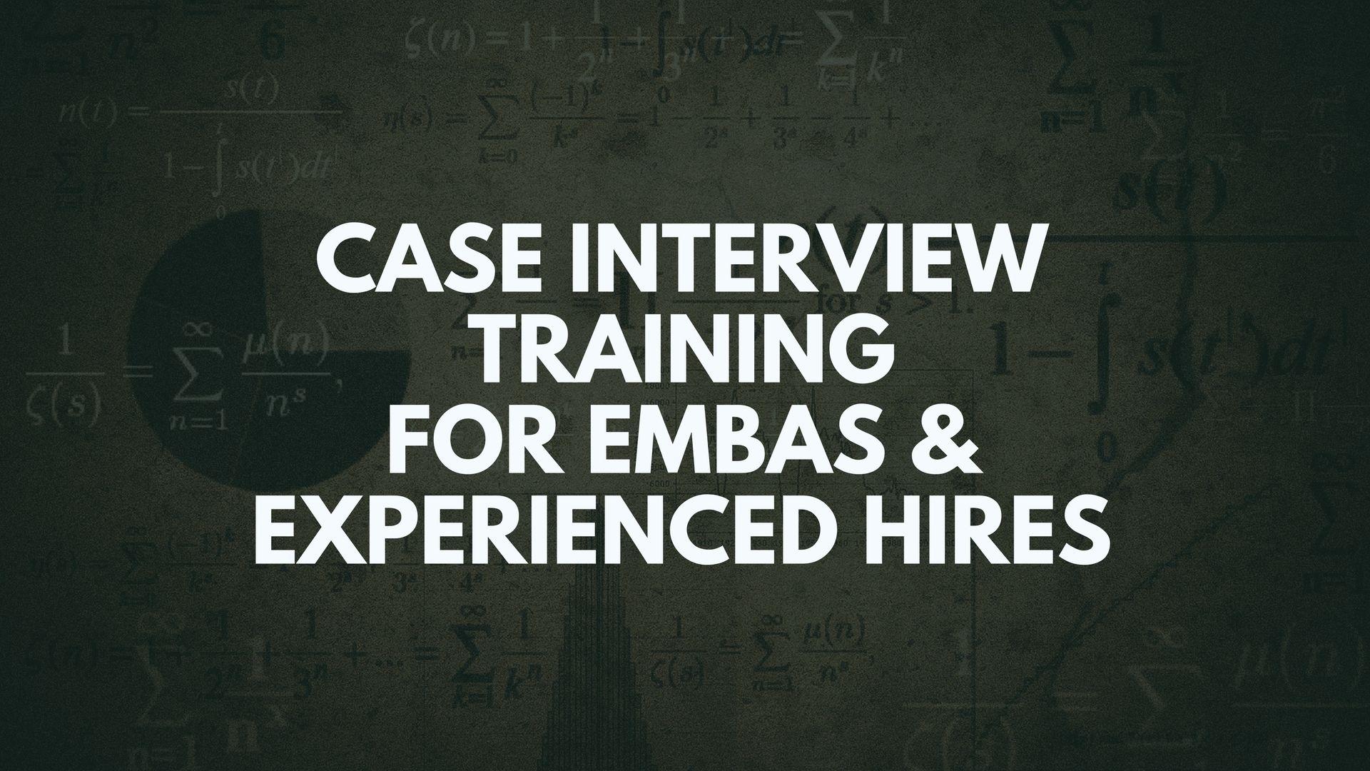 EMBA / Experienced Hire Case Interviews - Strategytraining.com