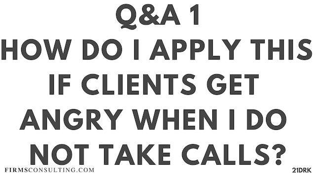 11 21D PS Q&A 1 Atif Khan - How do I apply this if clients get angry when I do not take their calls