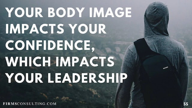 67 FSS Your body image impacts your confidence, which impacts your leadership