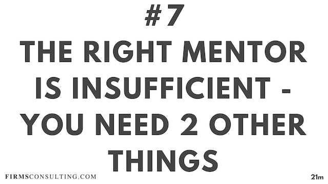 7 21D ME The right mentor is insufficient - you need 2 other things