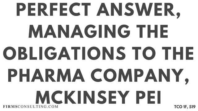 S19 P2 Perfect Audio Answer, Felix Session 19, Talk me through managing the obligations to the Pharma company, McKinsey PEI