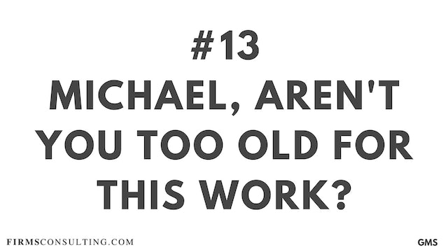 13 GMS P1 Michael, aren-t you too old for this work