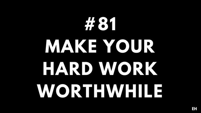 81 15 2 8 EH Make your hard work worthwhile
