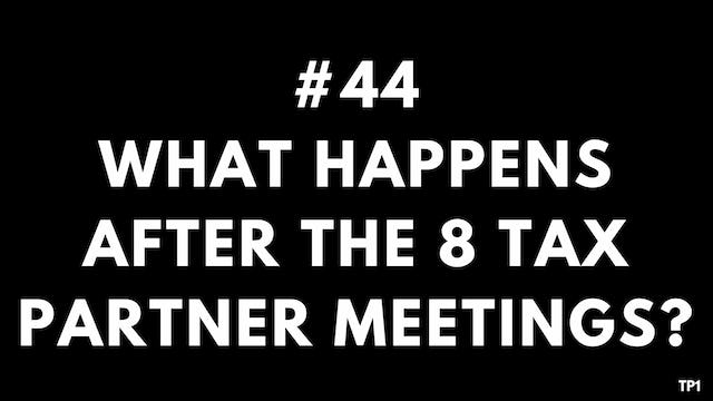 44 TP1 What happens after the 8 tax partner meetings