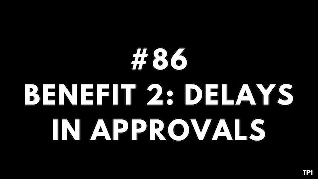 86 TP1 Benefit 2. Delays in approvals