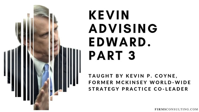 McKinsey Partner Kevin P. Coyne advising Edward. Part 3