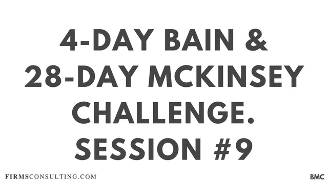 4-Day Bain & 28-Day McKinsey Challenge. Session 9