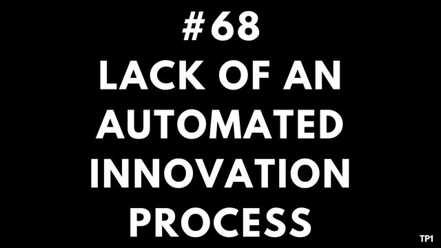 68 TP1 Lack of an automated innovation process