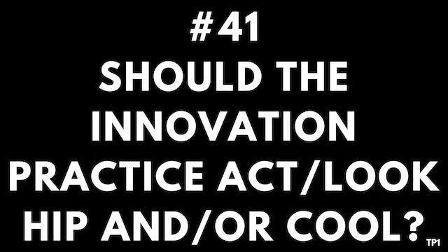 41 TP1 Should the innovation practice...