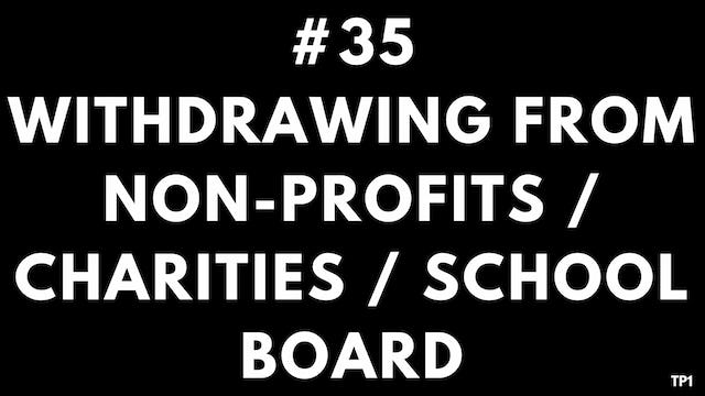 35 TP1 Withdrawing from non-profits, charities, school board
