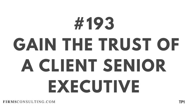 193 115.3.6 TP1 Gain the trust of a client senior executive
