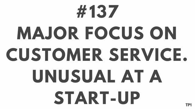 137 112.9 TP1 Major focus on customer service. Unusual at a start-up