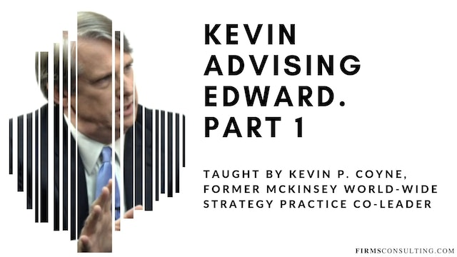 McKinsey Partner Kevin P. Coyne advising Edward. Part 1