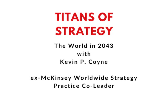 The World in 2043 with McKinsey's ex-Worldwide Strategy Practice Co-Leader, Kevin P. Coyne