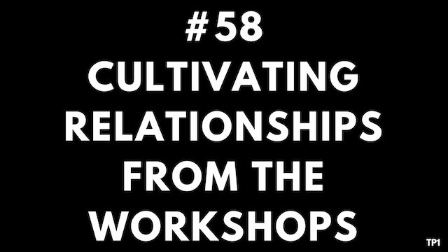58 TP1 Cultivating relationships from the workshops