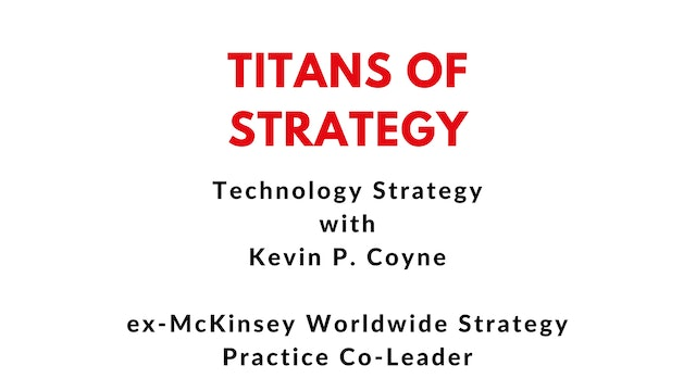 Technology Strategy with McKinsey's ex-Worldwide Strategy Practice Co-Leader, Kevin P. Coyne