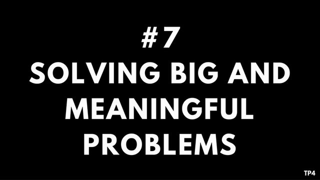 7 T3 TP4 Solving big and meaningful problems