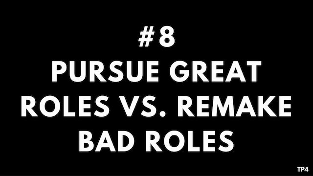 8 T4 TP4 Pursue great roles vs. remak...