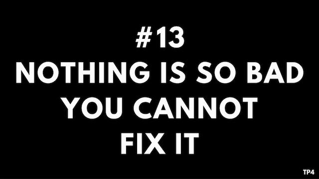 13 T9 TP4 Nothing is so bad you cannot fix it