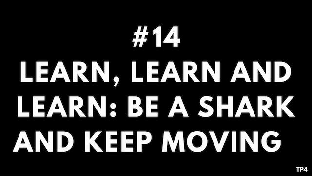 14 T10 TP4 Learn, learn and learn - be a shark and keep moving