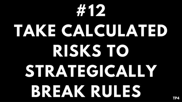 12 T8 TP4 Take calculated risks to strategically break rules