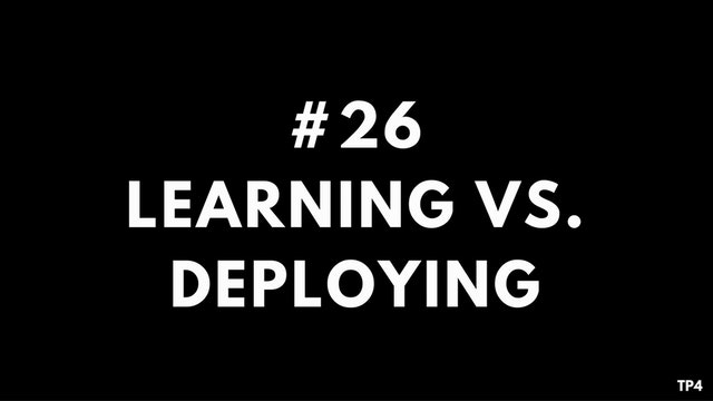 26 T22 TP4 Learning vs. Deploying