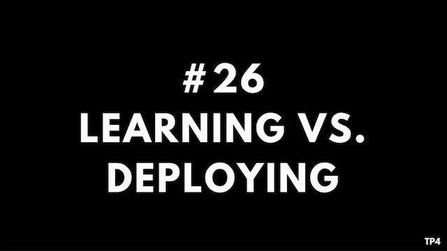 26 T22 TP4 Learning vs. Deploying