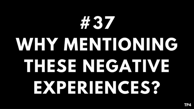 37 BAR1 TP4 Why mentioning these negative experiences