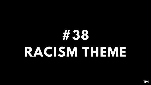 38 BAR2 TP4 Racism theme