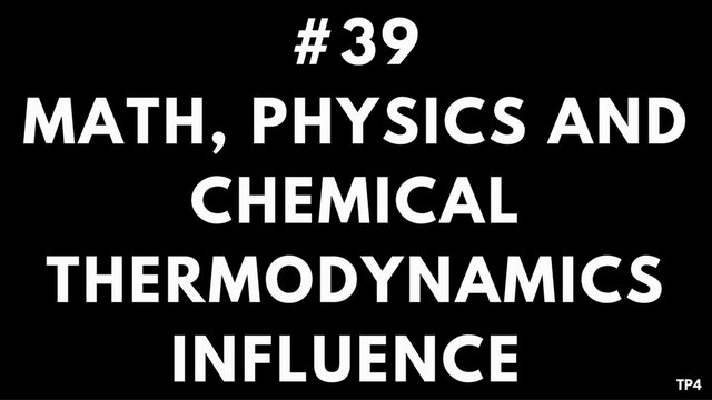 39 BAR3 TP4 Math, Physics and Chemical Thermodynamics influence