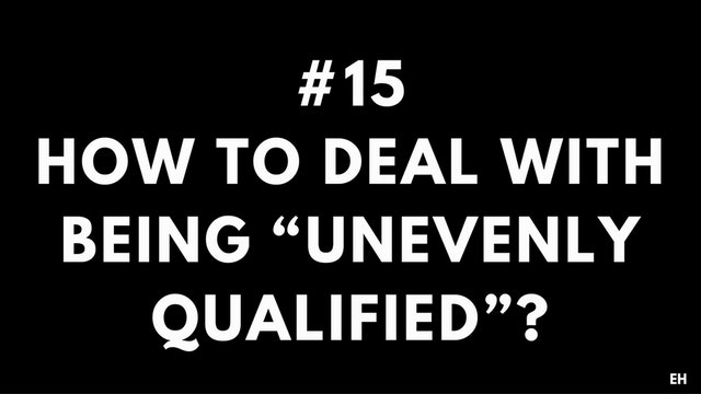 "15 5.2 EH How to deal with being ""unevenly qualified"""