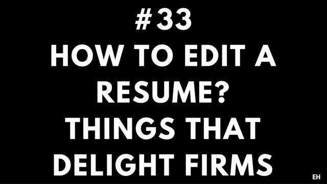 33 10 4 2 EH How to edit a resume. Things that delight firms