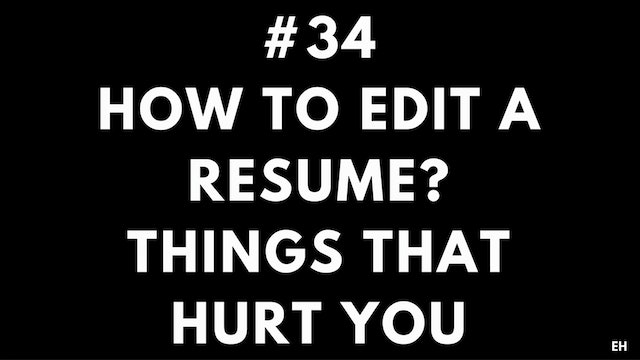 34 10 4 3 EH How to edit a resume. Things that hurt you