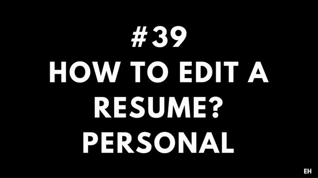 39 10 4 8 EH How to edit a resume. Personal