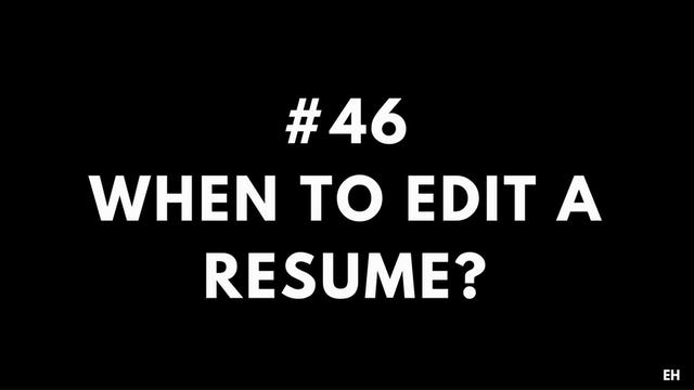 46 10 7 When to edit resume