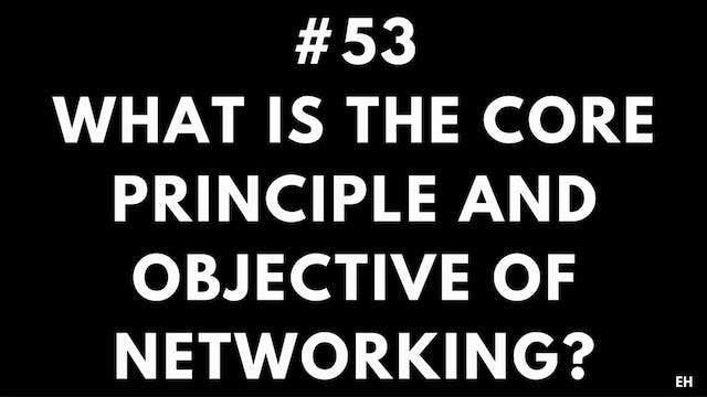 53 11 1 EH What is the core principle and objective of networking