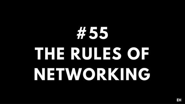 55 11 3 EH The rules of networking