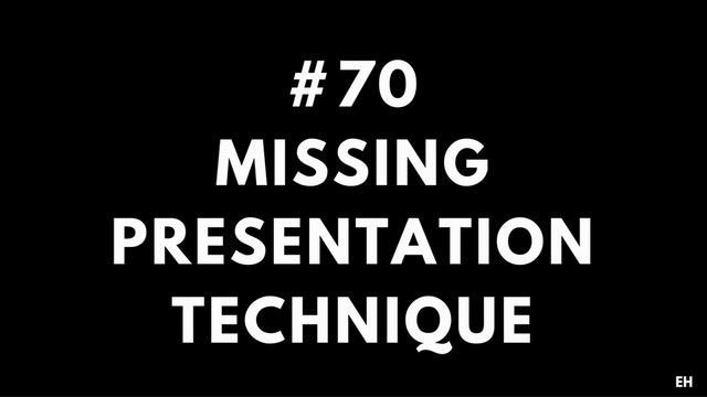 70 14 4 EH Missing presentation