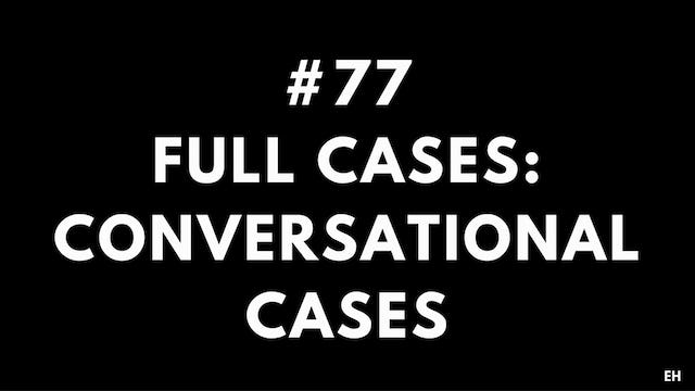 77 15 2 4 EH Full cases. Conversational cases