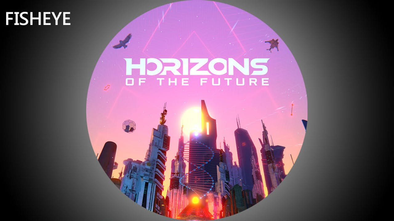 Horizons of the Future - fisheye