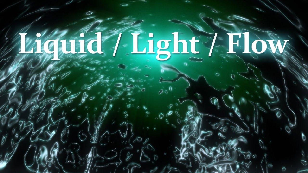 Liquid / Light / Flow