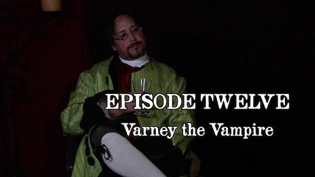 EPISODE 12 | Varney the Vampire