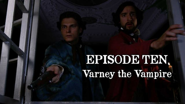 EPISODE 10 | Varney the Vampire
