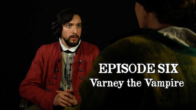 EPISODE 6 | Varney the Vampire